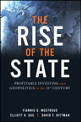 Book The Rise of the State: Profitable Investing and Geopolitics in the 21st Century by Yiannis G. Mostrous