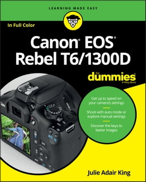 Canon EOS Rebel T6/1300D For Dummies by Julie Adair King