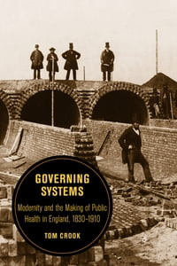 Governing Systems: Modernity and the Making of Public Health in England, 1830–1910
