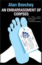 An Embarrassment of Corpses: An Oliver Swithin Mystery by Alan Beechey