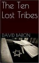 The Ten Lost Tribes by David Baron