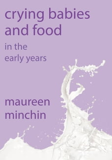 Crying Babies and Food: In the early years