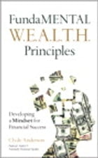 FundaMENTAL W.E.A.L.T.H. Principles: Developing a Mindset for Financial Success by Clyde Anderson