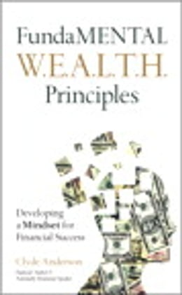 Book FundaMENTAL W.E.A.L.T.H. Principles: Developing a Mindset for Financial Success by Clyde Anderson