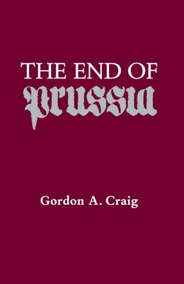 Book The End Of Prussia by Craig, Gordon A.