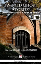 Twisted Ghost Stories: A Set of Seven 15-Minute Books, Educational Version