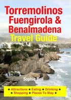 Torremolinos, Fuengirola & Benalmadena Travel Guide: Attractions, Eating, Drinking, Shopping & Places To Stay by Sophie Bell