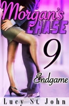 Morgan's Chase #9: Endgame by Lucy St. John