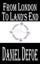 """From London to Land's End (Annotated): and Two Letters from the """"Journey through England by a Gentleman"""" by Daniel Defoe"""