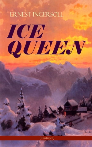 ICE QUEEN (Illustrated): Christmas Classics Series - A Gritty Saga of Love, Friendship and Survival by Ernest Ingersoll