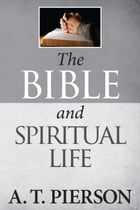 The Bible and Spiritual Life by A. T. Pierson