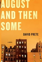 August and Then Some: A Novel by David Prete