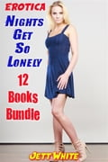 Erotica: Nights Get So Lonely: 12 Books Bundle