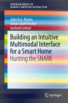 Building an Intuitive Multimodal Interface for a Smart Home: Hunting the SNARK by John N.A Brown