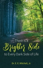 There Is a Brighter Side to Every Dark Side of Life by Dr. E. E. Mitchell Jr.
