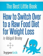 How To Switch To A Raw Food Diet For Weight Loss by Abigail  Bruley