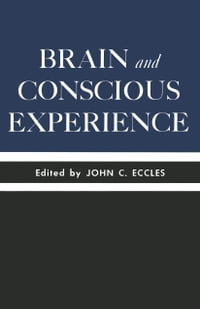 Brain and Conscious Experience: Study Week September 28 to October 4, 1964, of the Pontificia…
