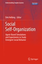 Social Self-Organization: Agent-Based Simulations and Experiments to Study Emergent Social Behavior by Dirk Helbing