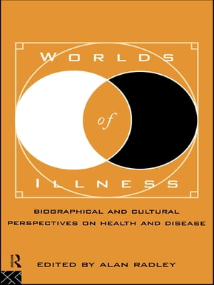 Worlds of Illness Biographical and Cultural Perspectives on Health and Disease