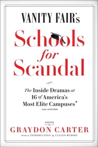 Vanity Fair's Schools For Scandal: The Inside Drama At 16 of America's Most Elite Campuses—Plus…