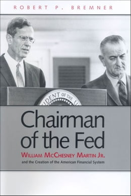 Book Chairman of the Fed: William McChesney Martin Jr., and the Creation of the Modern American… by Mr. Robert P. Bremner