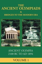 The Ancient Olympiads: 776 BC to 393 AD by James Lynch