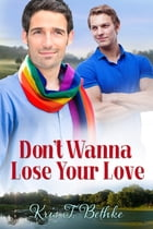 Don't Wanna Lose Your Love by Kris T. Bethke