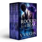 Rocked by the Bear Complete Novella Collection 1-6 by V. Vaughn