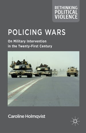 Policing Wars: On Military Intervention in the Twenty-First Century