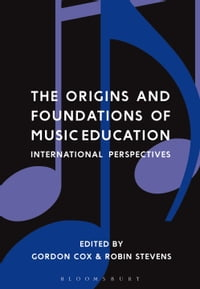 The Origins and Foundations of Music Education: International Perspectives