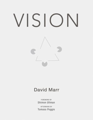Vision: A Computational Investigation into the Human Representation and Processing of Visual Information by David Marr