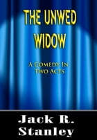 The Unwed Widow by Jack R. Stanley