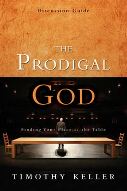 Book The Prodigal God Discussion Guide: Finding Your Place at the Table by Timothy Keller