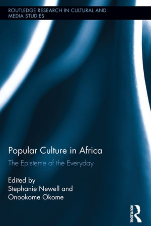 Popular Culture in Africa The Episteme of the Everyday