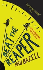 Beat the Reaper: A Novel by Josh Bazell