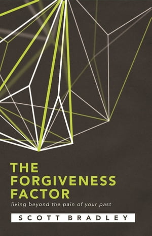 THE FORGIVENESS FACTOR: LIVING BEYOND THE PAIN OF YOUR PAST