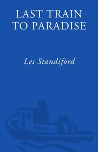 Last Train to Paradise: Henry Flagler and the Spectacular Rise and Fall of the Railroad that…