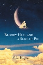 Bloody Hell and a Slice of Pie by P. L. Hughes