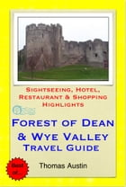Forest of Dean & the Wye Valley (including Gloucester & Hereford, England & Monmouth, Wales) Travel Guide - Sightseeing, Hotel, Restaurant & Shopping  by Thomas Austin
