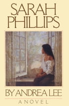 Sarah Phillips: A Novel by Andrea Lee