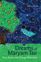 Dreams of Maryam Tair: Blue Boots and Orange Blossoms by Mhani Alaoui
