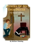 Stories of An Uber Driver: The Untold Collection by Matthew Wakeling