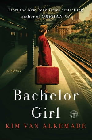 Bachelor Girl: A Novel by the Author of Orphan #8 by Kim Van Alkemade