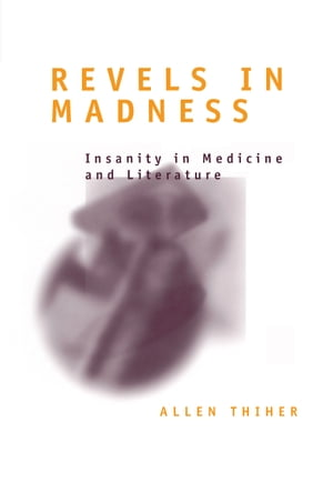 Revels in Madness: Insanity in Medicine and Literature