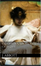 Cleopatra, the Queen of Egypt. by Jacob Abbott
