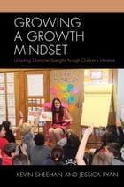 Growing a Growth Mindset: Unlocking Character Strengths through Children's Literature by Kevin Sheehan