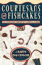 Courtesans and Fishcakes: The Consuming Passions of Classical Athens (Text Only) by James Davidson