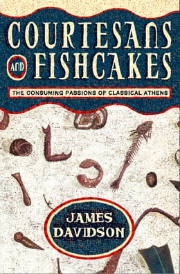 Book Courtesans and Fishcakes: The Consuming Passions of Classical Athens (Text Only) by James Davidson