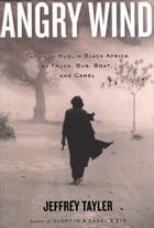 Angry Wind: Through Muslim Black Africa by Truck, Bus, Boat, and Camel by Jeffrey Tayler