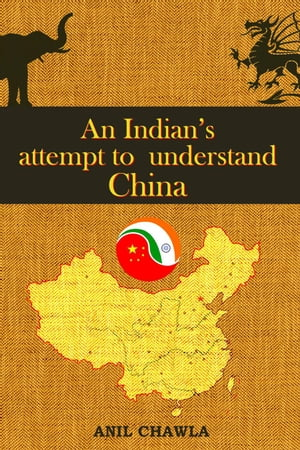 An Indian's Attempt to Understand China